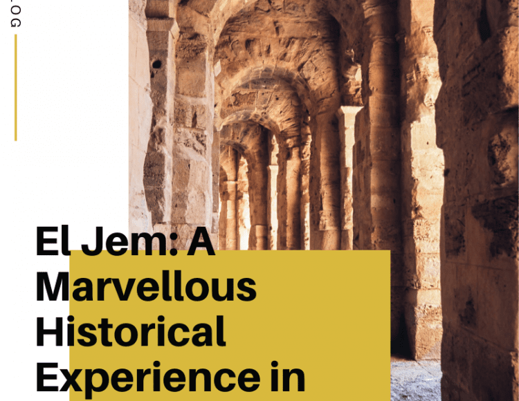 El Jem: A Marvellous Historical Experience in Tunisia
